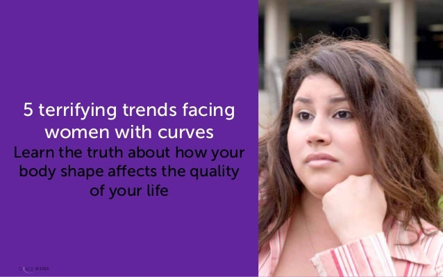 5 terrifying trends facing women with curves Learn the truth about how your body shape affects the quality of your life © ...