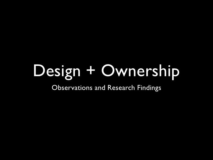 Design + Ownership  Observations and Research Findings