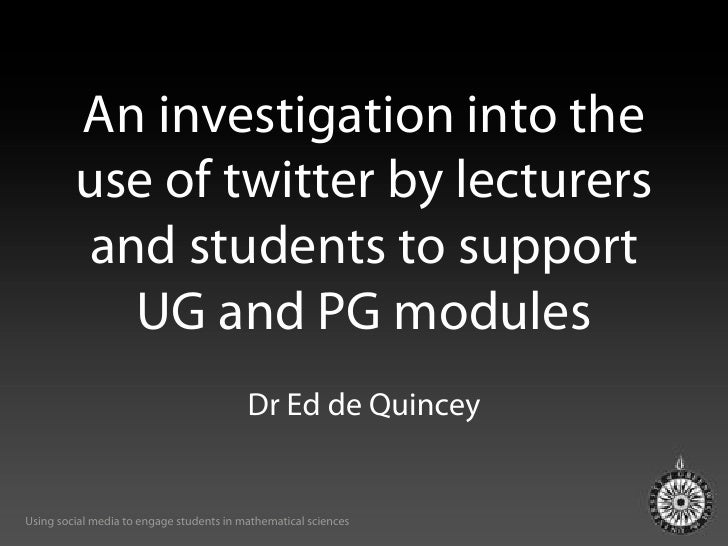 An investigation into the         use of twitter by lecturers          and students to support            UG and PG module...