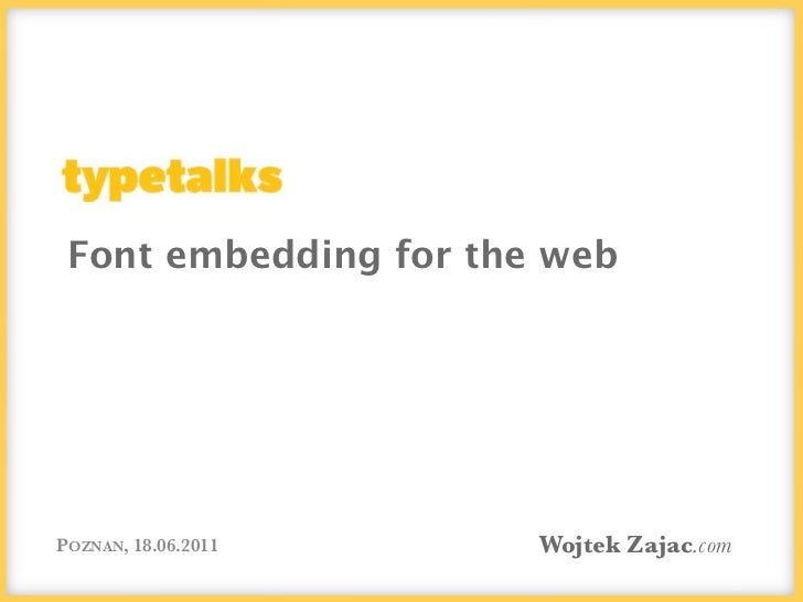 Font embedding for the webPOZNAN, 18.06.2011     Wojtek Zajac.com