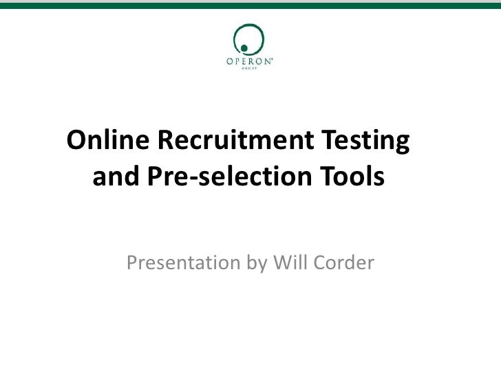 Online Recruitment Testing  and Pre-selection Tools      Presentation by Will Corder