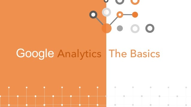 Google  Analytics The Basics