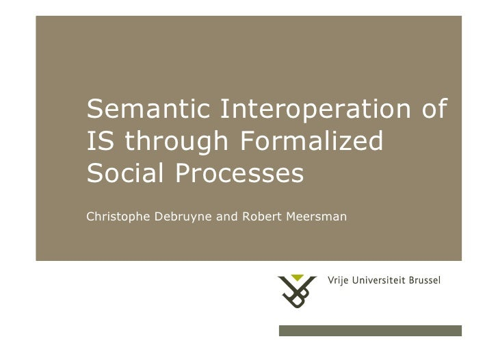Semantic Interoperation of           IS through Formalized           Social Processes           Christophe Debruyne and Ro...