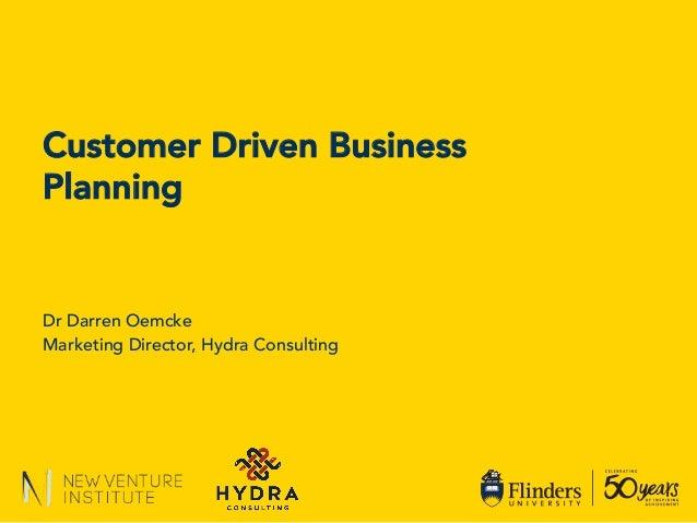Dr Darren Oemcke Marketing Director, Hydra Consulting Customer Driven Business Planning
