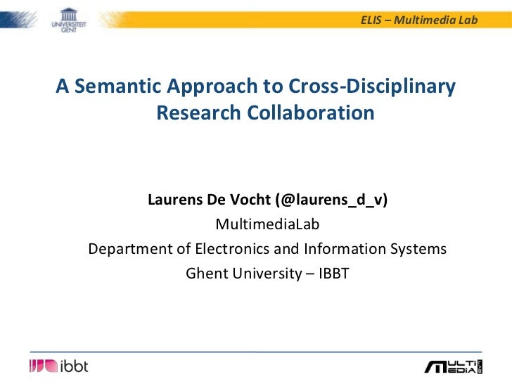 ELIS – Multimedia LabA Semantic Approach to Cross-Disciplinary         Research Collaboration          Laurens De Vocht (@...