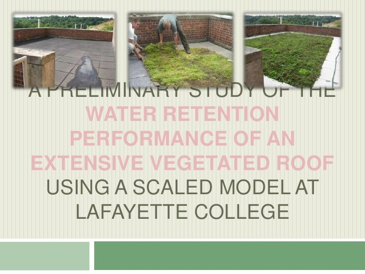 A Preliminary study of the Water RetentionPerformance of an ExtensiveVegetated Roof Using a Scaled Model at Lafayette Coll...
