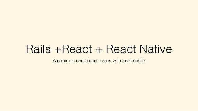 Rails +React + React Native A common codebase across web and mobile