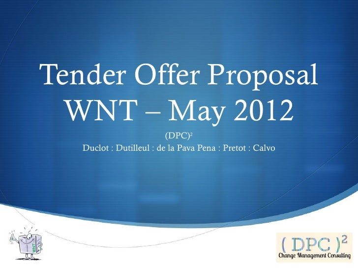 Tender Offer Proposal  WNT – May 2012                          (DPC)2   Duclot : Dutilleul : de la Pava Pena : Pretot : Ca...