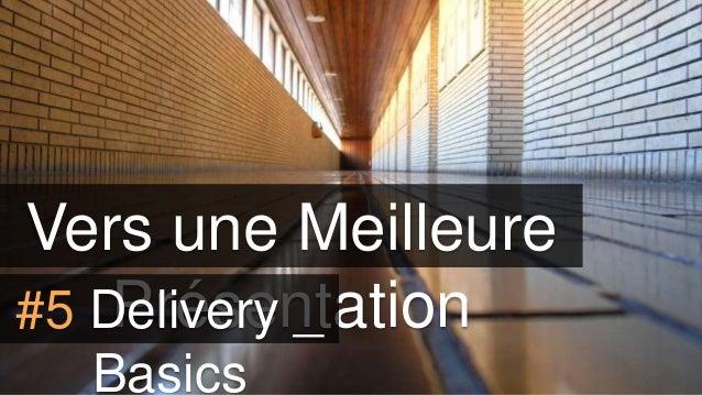 Vers une Meilleure Présentation#5 Delivery _ Basics