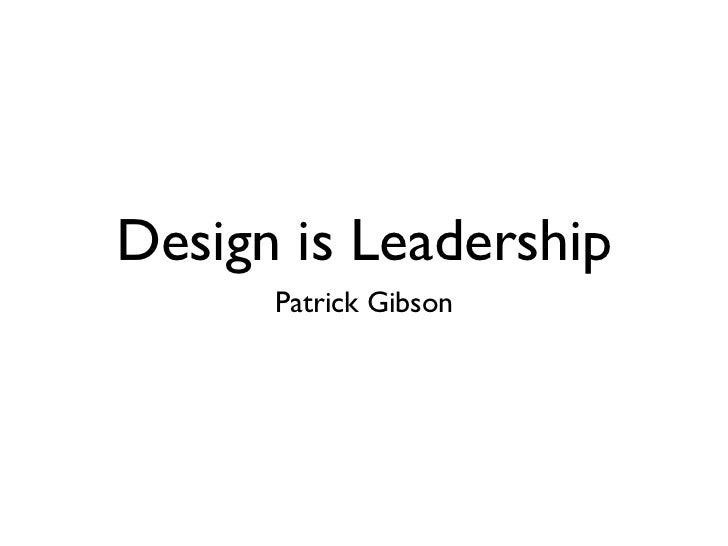Design is Leadership      Patrick Gibson