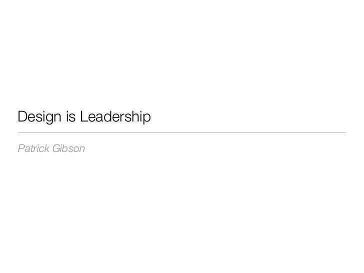 Design is LeadershipPatrick Gibson