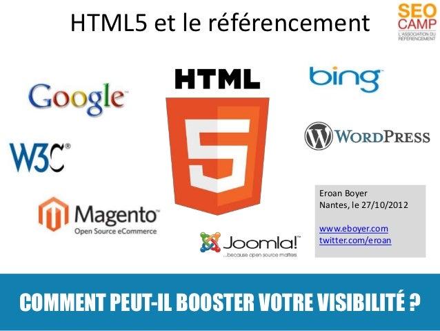 HTML5 et le référencement                               Eroan Boyer                               Nantes, le 27/10/2012   ...