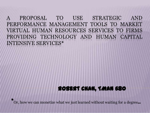 A PROPOSAL TO USE STRATEGIC ANDPERFORMANCE MANAGEMENT TOOLS TO MARKETVIRTUAL HUMAN RESOURCES SERVICES TO FIRMSPROVIDING TE...