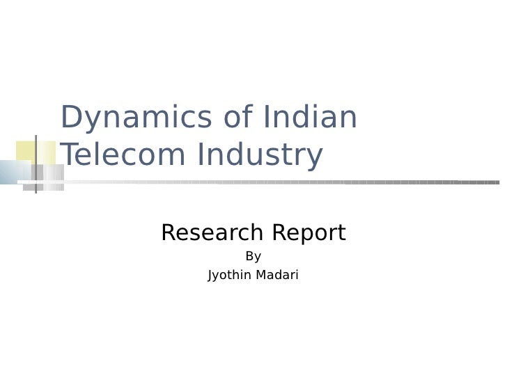 Dynamics of Indian Telecom Industry        Research Report                By          Jyothin Madari