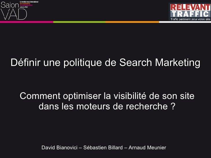 Définir une politique de Search Marketing Comment optimiser la visibilité de son site dans les moteurs de recherche ? Davi...