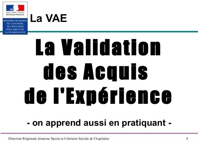La VAE            La Validation             des Acquis           de lExpérience            - on apprend aussi en pratiquan...