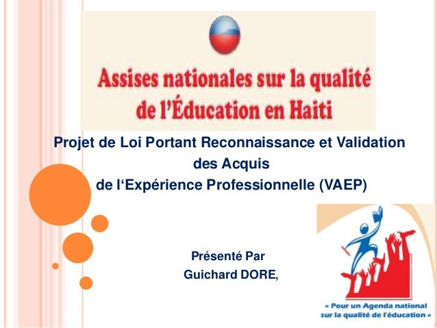 Projet de Loi Portant Reconnaissance et Validation des Acquis de l'Expérience Professionnelle (VAEP) Présenté Par Guichard...