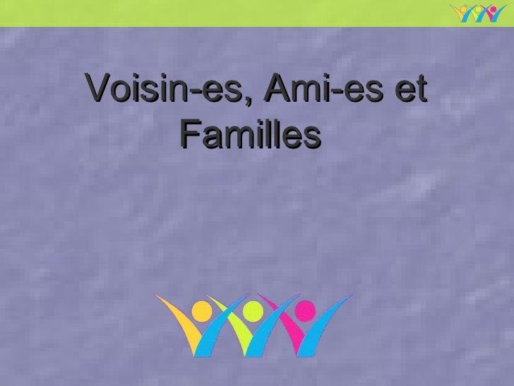 Voisin-es, Ami-es et Familles