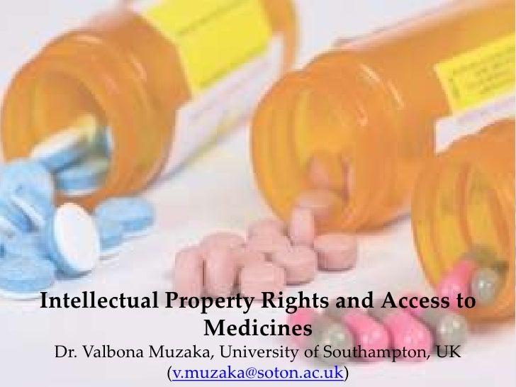 Intellectual Property Rights and Access to MedicinesDr. Valbona Muzaka, University of Southampton, UK (v.muzaka@soton.ac.u...
