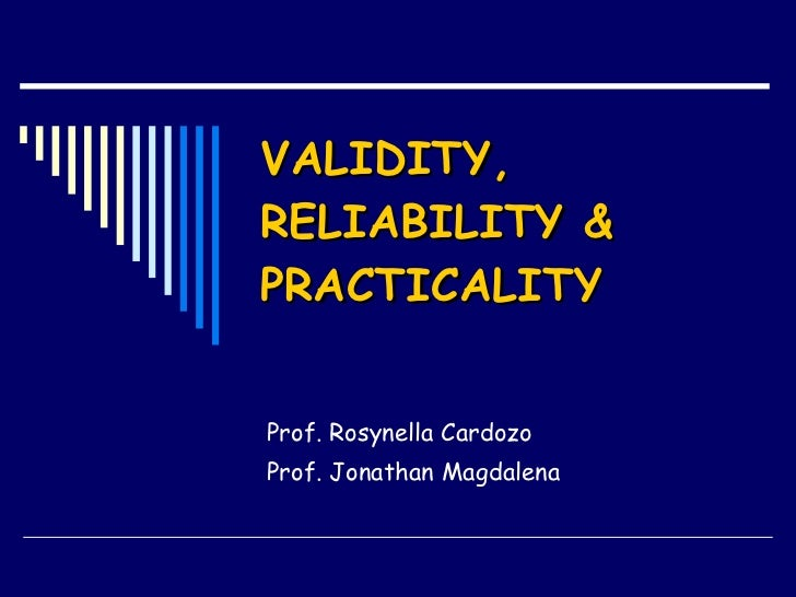 VALIDITY, RELIABILITY & PRACTICALITY Prof. Rosynella Cardozo Prof. Jonathan Magdalena