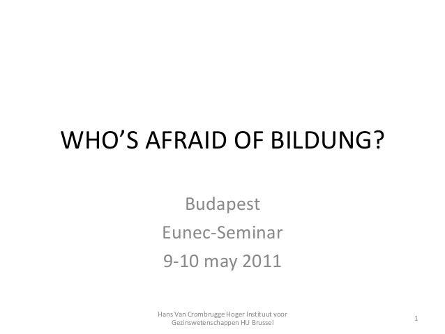 WHO'S AFRAID OF BILDUNG?BudapestEunec-Seminar9-10 may 20111Hans Van Crombrugge Hoger Instituut voorGezinswetenschappen HU ...