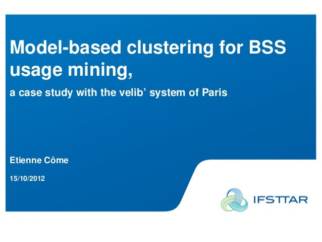 Model-based clustering for BSSusage mining,a case study with the velib' system of ParisEtienne Côme15/10/2012