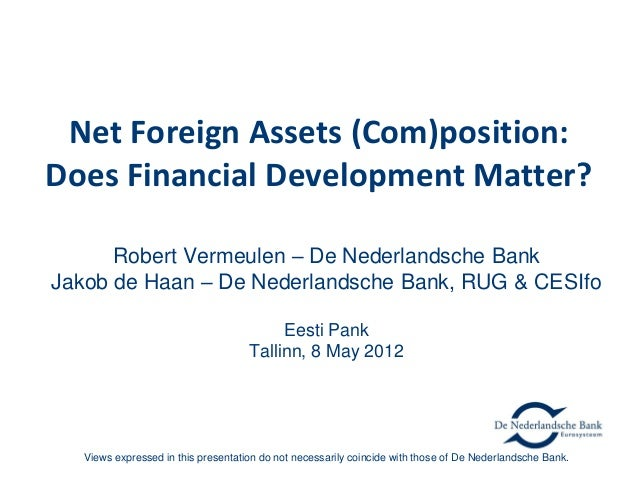 Net Foreign Assets (Com)position:Does Financial Development Matter?Robert Vermeulen – De Nederlandsche BankJakob de Haan –...