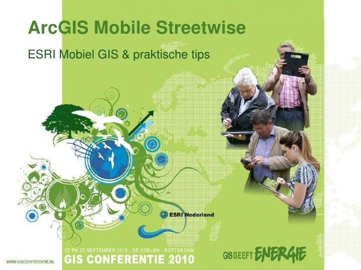 ArcGIS Mobile Streetwise<br />ESRI Mobiel GIS & praktische tips<br />