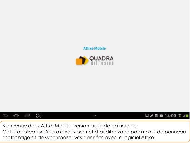 Bienvenue dans Affixe Mobile, version audit de patrimoine. Cette application Android vous permet d'auditer votre patrimoin...