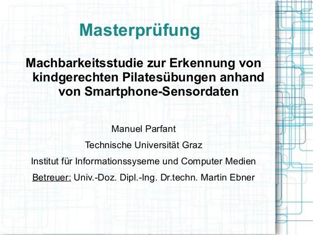Masterprüfung Machbarkeitsstudie zur Erkennung von kindgerechten Pilatesübungen anhand von Smartphone-Sensordaten Manuel P...