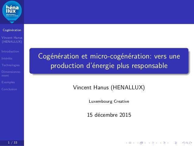 Cogénération Vincent Hanus (HENALLUX) Introduction Intérêts Technologies Dimensionne- ment Exemples Conclusion 1 / 33 Cogé...