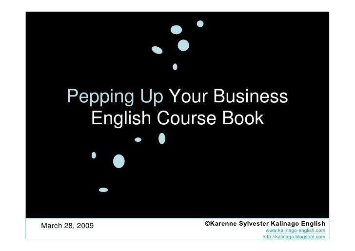 Pepping Up Your Business         English Course Book     March 28, 2009                                       www.kalinago...