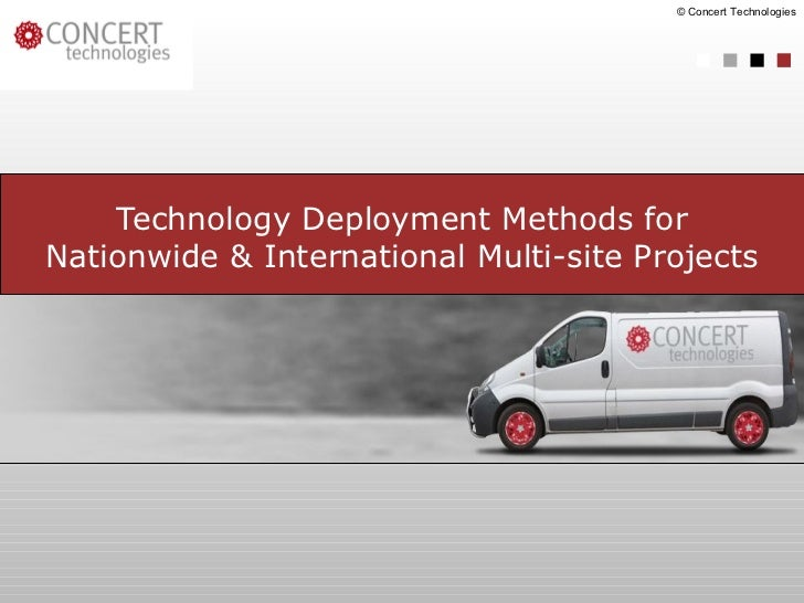 Technology Deployment Methods for Nationwide & International Multi-site Projects © Concert Technologies