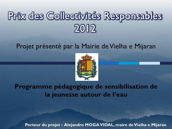Prix des Collectivités Responsables               2012 Projet présenté par la Mairie de Vielha e Mijaran Programme pédagog...