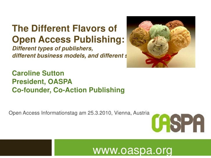 The DifferentFlavorsof<br />Open Access Publishing:<br />Different types ofpublishers,<br />different business models, and...