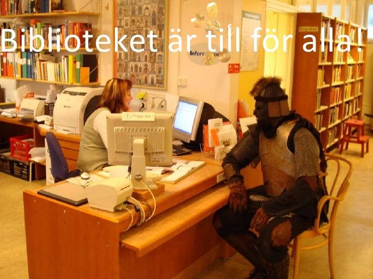 Biblioteket är till för alla!