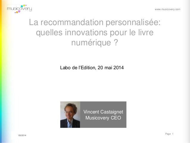 www.musicovery.com 11/06/2012 Page 1 Vincent Castaignet Musicovery CEO 05/2014 Labo de l'Edition, 20 mai 2014 La recommand...
