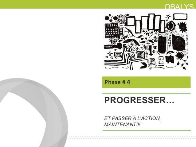 OBALYSPROGRESSER…ET PASSER À L'ACTION,MAINTENANT!!!Phase # 4