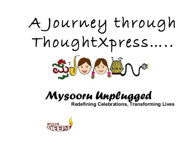 A Journey throughThoughtXpress….. Mysooru Unplugged     Redefining Celebrations, Transforming Lives