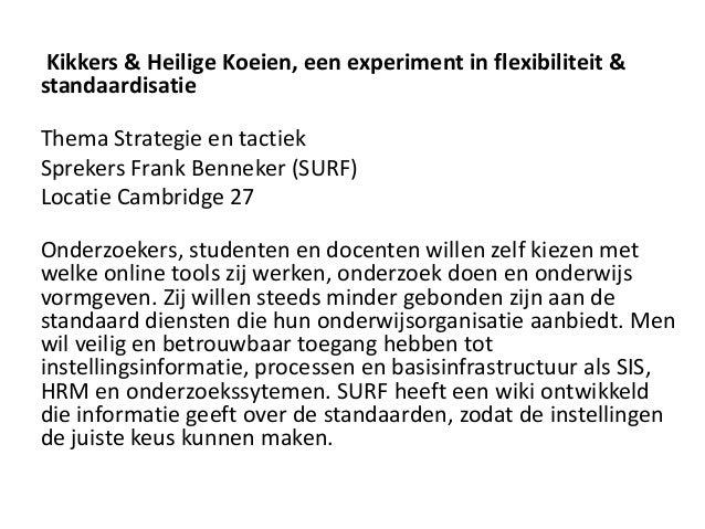 Kikkers & Heilige Koeien, een experiment in flexibiliteit & standaardisatie Thema Strategie en tactiek Sprekers Frank Benn...