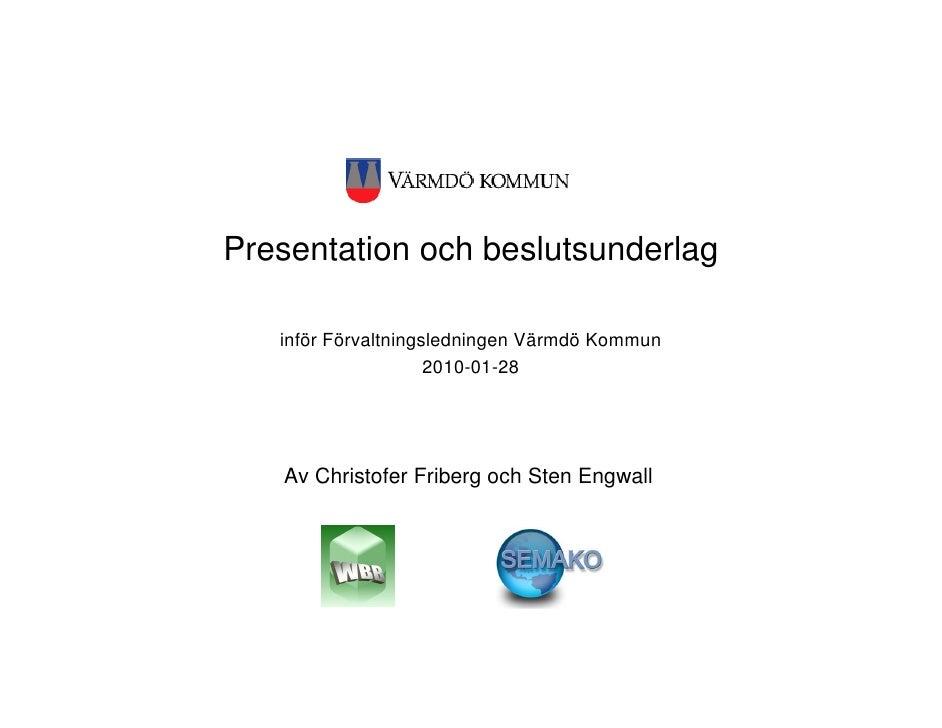 Presentation och beslutsunderlag     inför Förvaltningsledningen Värmdö Kommun                      2010-01-28        Av C...