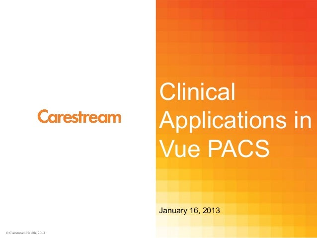 © Carestream Health, 2013ClinicalApplications inVue PACSJanuary 16, 2013