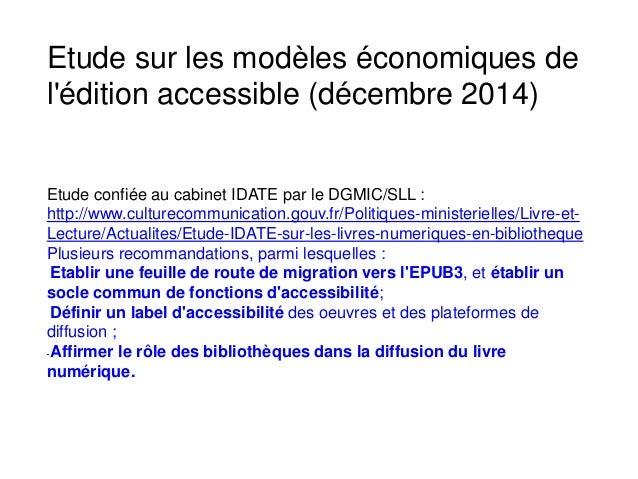 Etude sur les modèles économiques de l'édition accessible (décembre 2014) Etude confiée au cabinet IDATE par le DGMIC/SLL ...