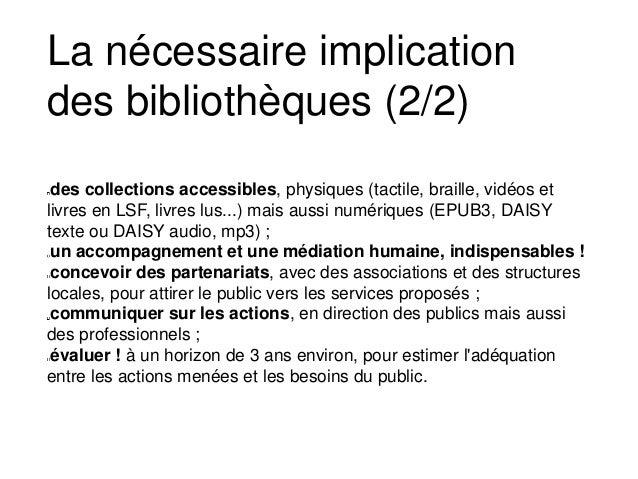 des collections accessibles, physiques (tactile, braille, vidéos et livres en LSF, livres lus...) mais aussi numériques (E...