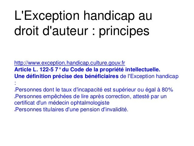 http://www.exception.handicap.culture.gouv.fr Article L. 122-5 7° du Code de la propriété intellectuelle. Une définition p...