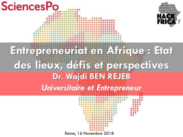 Dr. Wajdi BEN REJEB Universitaire et Entrepreneur Entrepreneuriat en Afrique : Etat des lieux, défis et perspectives Reims...
