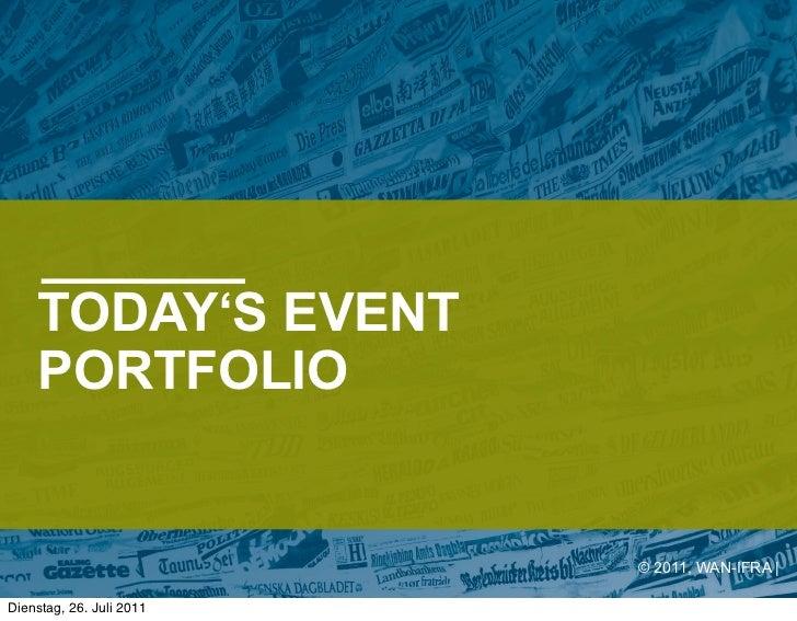 TODAY'S EVENT    PORTFOLIO                          © 2011, WAN-IFRA |Dienstag, 26. Juli 2011