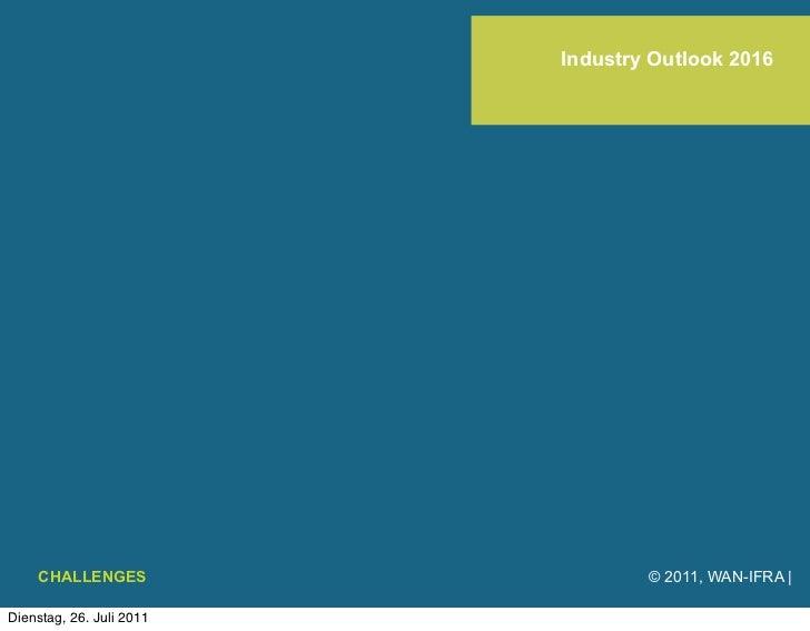 Industry Outlook 2016    CHALLENGES                    © 2011, WAN-IFRA |Dienstag, 26. Juli 2011