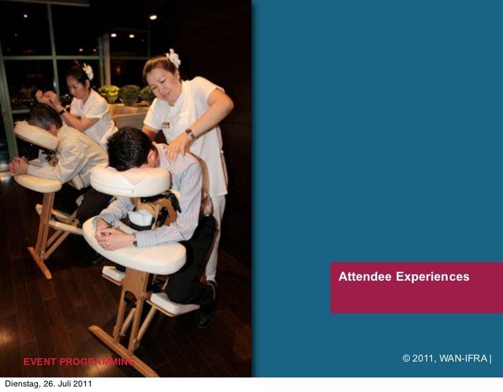 Attendee Experiences    EVENT PROGRAMMING              © 2011, WAN-IFRA |Dienstag, 26. Juli 2011