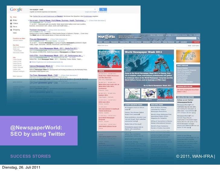 @NewspaperWorld:    SEO by using Twitter    SUCCESS STORIES        © 2011, WAN-IFRA |Dienstag, 26. Juli 2011